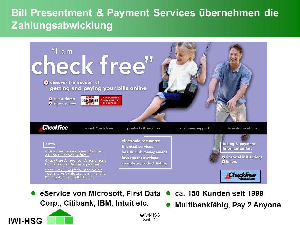  IWI-HSG Seite 15 IWI-HSG Bill Presentment & Payment Services übernehmen die Zahlungsabwicklung l eService von Microsoft, First Data Corp., Citibank,