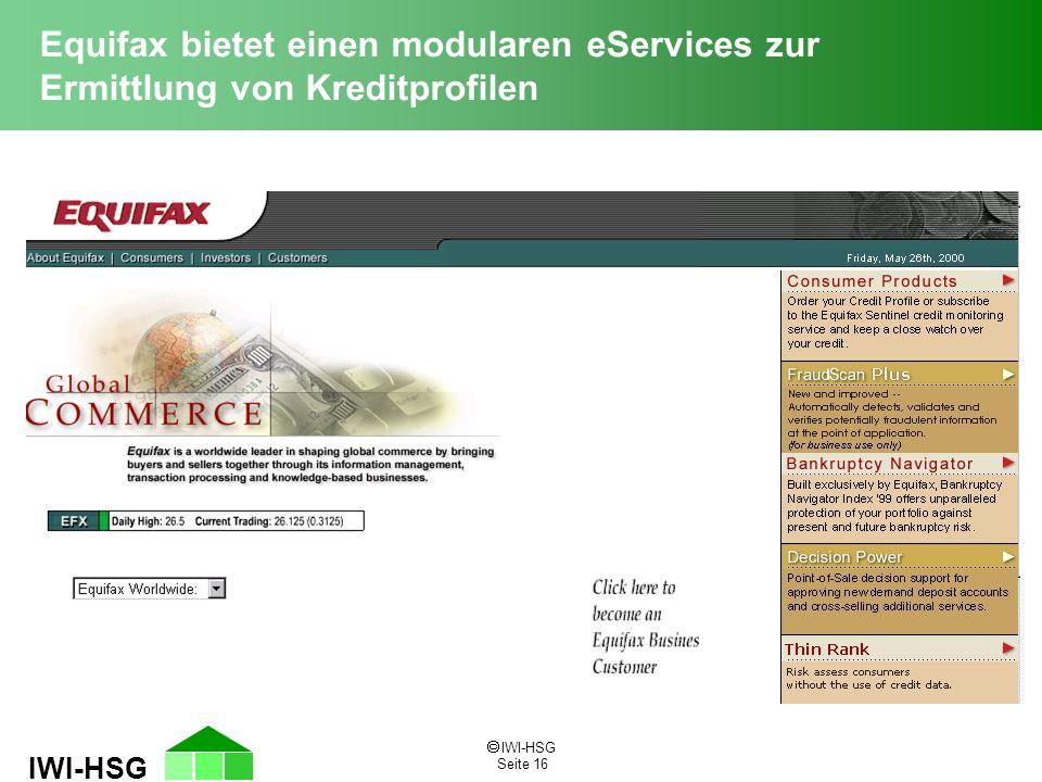  IWI-HSG Seite 16 IWI-HSG Equifax bietet einen modularen eServices zur Ermittlung von Kreditprofilen