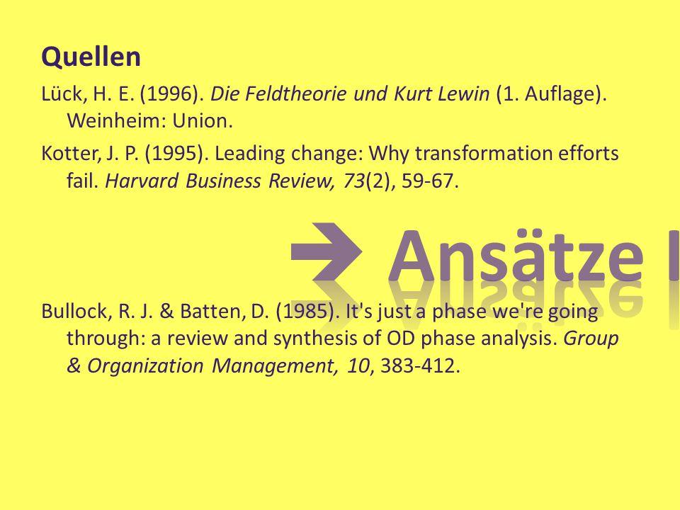 Quellen Lück, H. E. (1996). Die Feldtheorie und Kurt Lewin (1. Auflage). Weinheim: Union. Kotter, J. P. (1995). Leading change: Why transformation eff