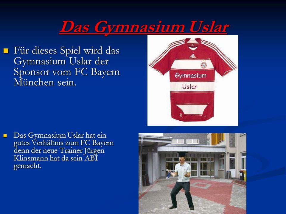 Das Gymnasium Uslar Für dieses Spiel wird das Gymnasium Uslar der Sponsor vom FC Bayern München sein. Für dieses Spiel wird das Gymnasium Uslar der Sp