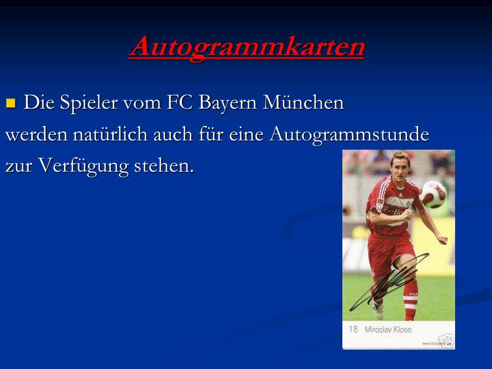 Autogrammkarten Die Spieler vom FC Bayern München Die Spieler vom FC Bayern München werden natürlich auch für eine Autogrammstunde zur Verfügung stehe