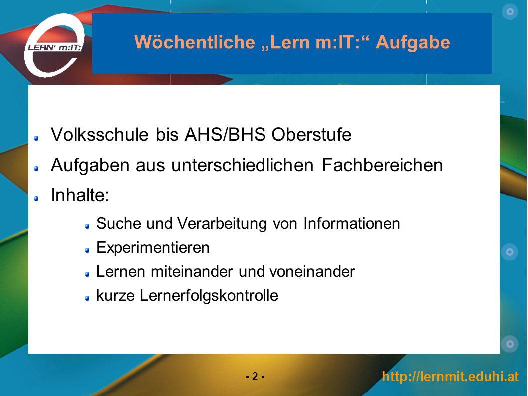 http://lernmit.eduhi.at - 13 - Öffentlichkeitsarbeit Lern m:IT: Tag am 22.4.2008 Schulen präsentieren E-Learning Aktivitäten ev.