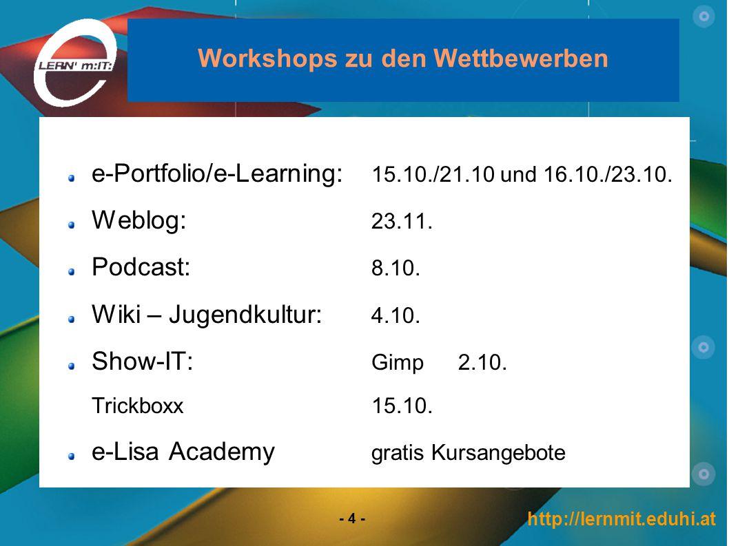 http://lernmit.eduhi.at - 4 - Workshops zu den Wettbewerben e-Portfolio/e-Learning: 15.10./21.10 und 16.10./23.10.