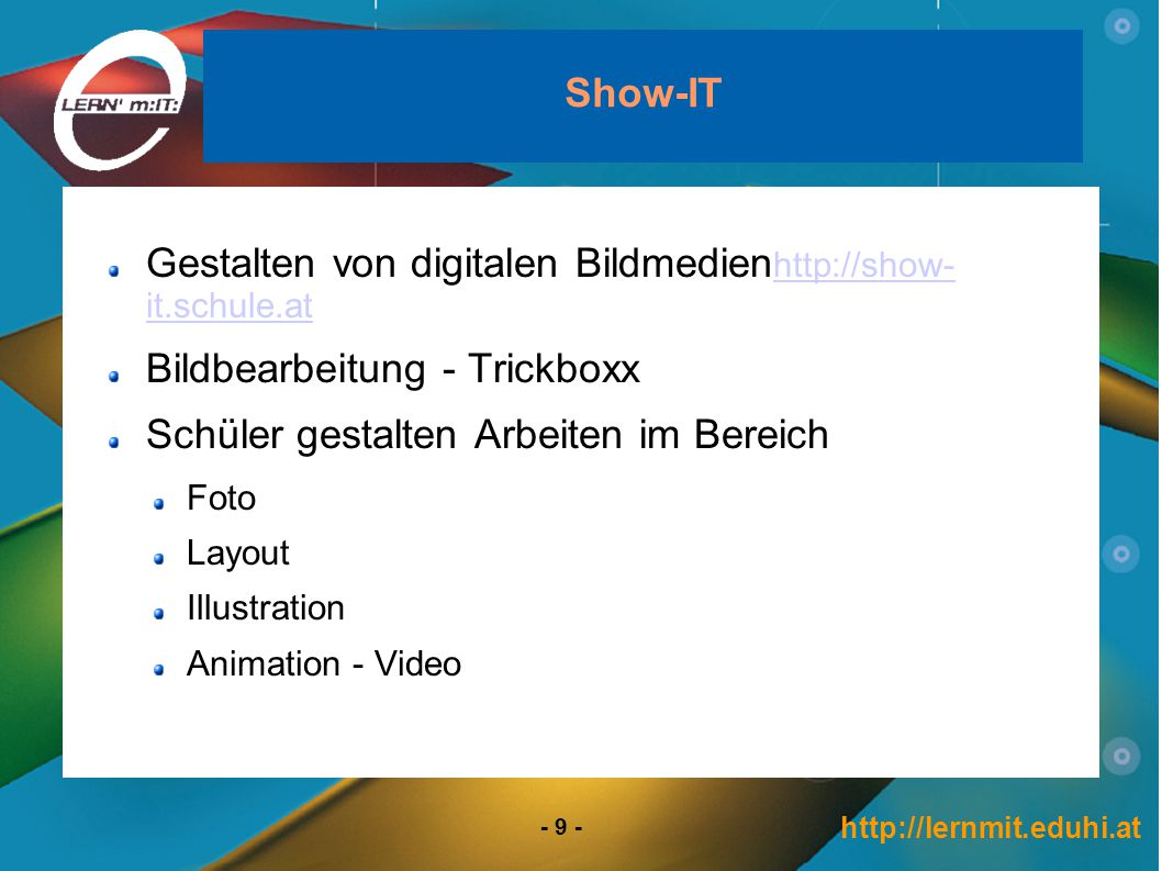 http://lernmit.eduhi.at - 9 - Show-IT Gestalten von digitalen Bildmedien http://show- it.schule.at http://show- it.schule.at Bildbearbeitung - Trickbo