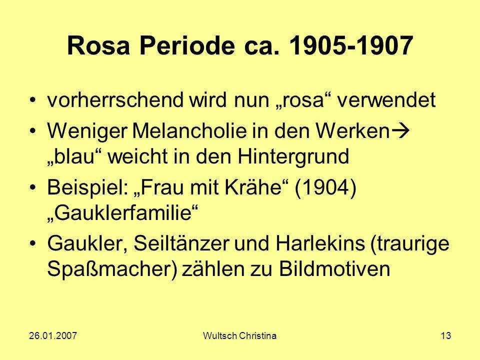 """26.01.2007Wultsch Christina13 Rosa Periode ca. 1905-1907 vorherrschend wird nun """"rosa"""" verwendet Weniger Melancholie in den Werken  """"blau"""" weicht in"""