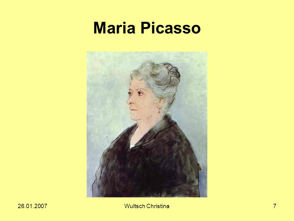 26.01.2007Wultsch Christina7 Maria Picasso