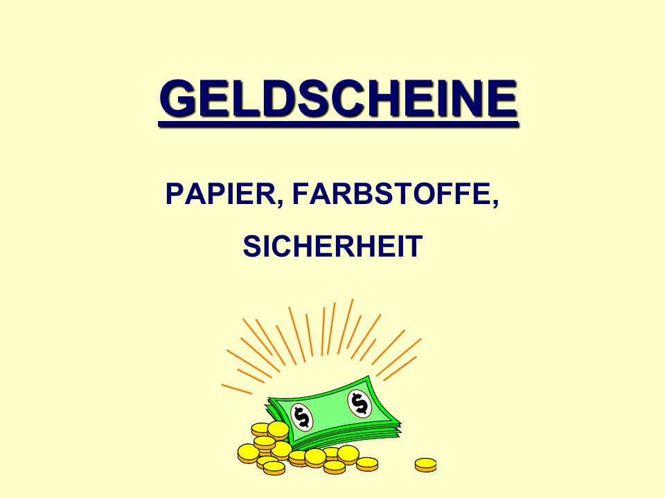 GELDSCHEINE PAPIER, FARBSTOFFE, SICHERHEIT