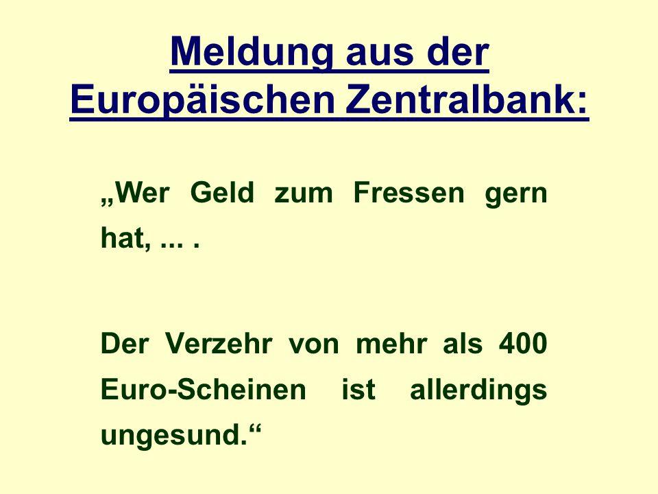 """Meldung aus der Europäischen Zentralbank: """"Wer Geld zum Fressen gern hat,...."""