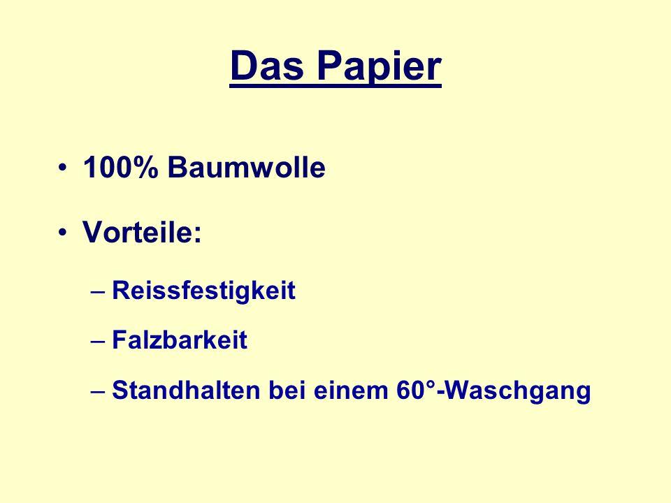 Das Papier 100% Baumwolle Vorteile: –Reissfestigkeit –Falzbarkeit –Standhalten bei einem 60°-Waschgang