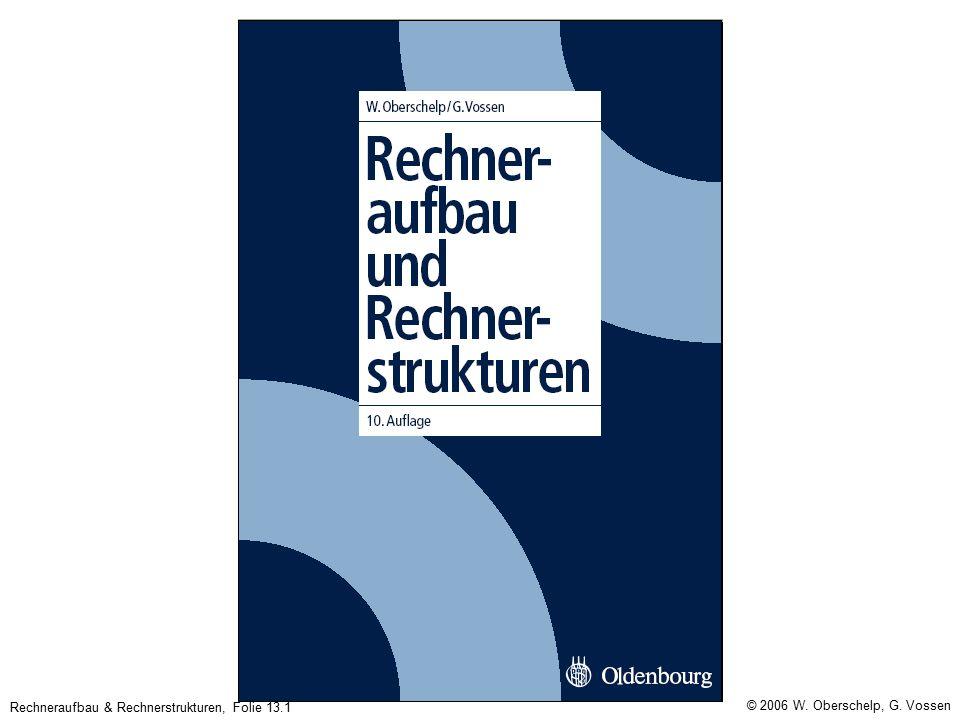 Rechneraufbau & Rechnerstrukturen, Folie 13.1 © 2006 W. Oberschelp, G. Vossen