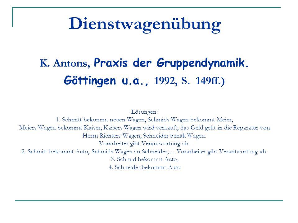 Dienstwagenübung K. Antons, Praxis der Gruppendynamik. Göttingen u.a., 1992, S. 149ff.) Lösungen: 1. Schmitt bekommt neuen Wagen, Schmids Wagen bekomm
