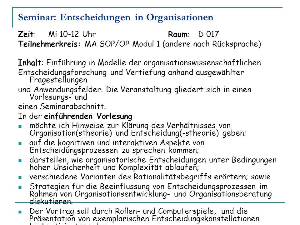 Zeit: Mi 10-12 Uhr Raum: D 017 Teilnehmerkreis: MA SOP/OP Modul 1 (andere nach Rücksprache) Inhalt: Einführung in Modelle der organisationswissenschaf