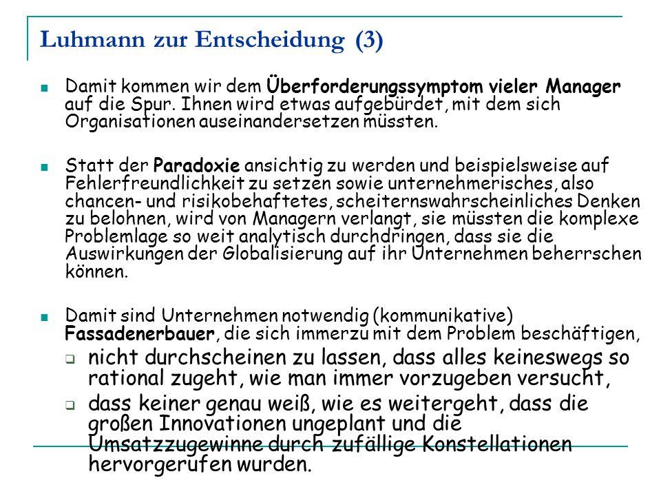 Luhmann zur Entscheidung (3) Damit kommen wir dem Überforderungssymptom vieler Manager auf die Spur. Ihnen wird etwas aufgebürdet, mit dem sich Organi