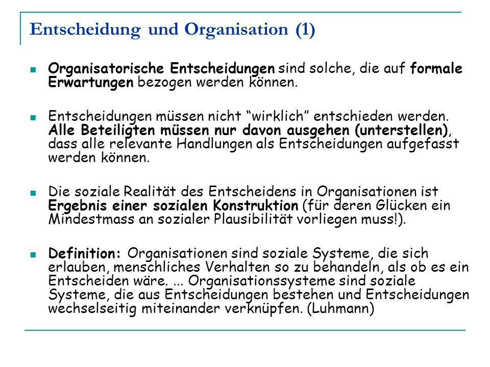 Entscheidung und Organisation (1) Organisatorische Entscheidungen sind solche, die auf formale Erwartungen bezogen werden können. Entscheidungen müsse
