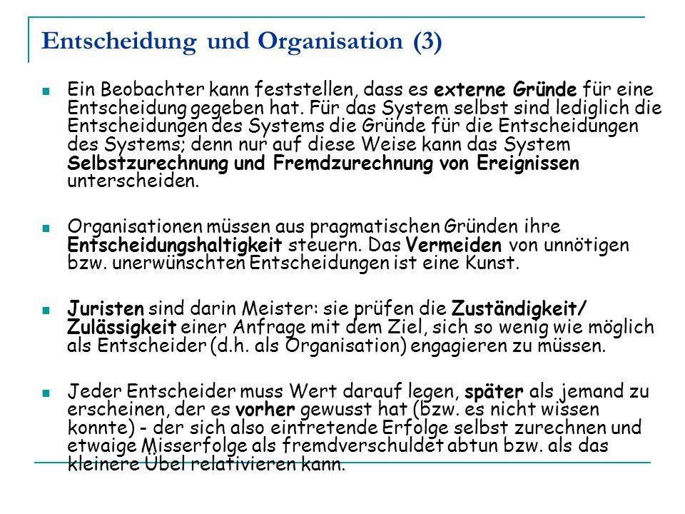 Entscheidung und Organisation (3) Ein Beobachter kann feststellen, dass es externe Gründe für eine Entscheidung gegeben hat. Für das System selbst sin