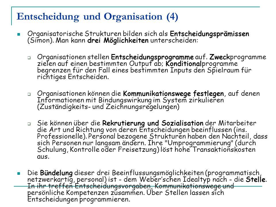 Entscheidung und Organisation (4) Organisatorische Strukturen bilden sich als Entscheidungsprämissen (Simon). Man kann drei Möglichkeiten unterscheide