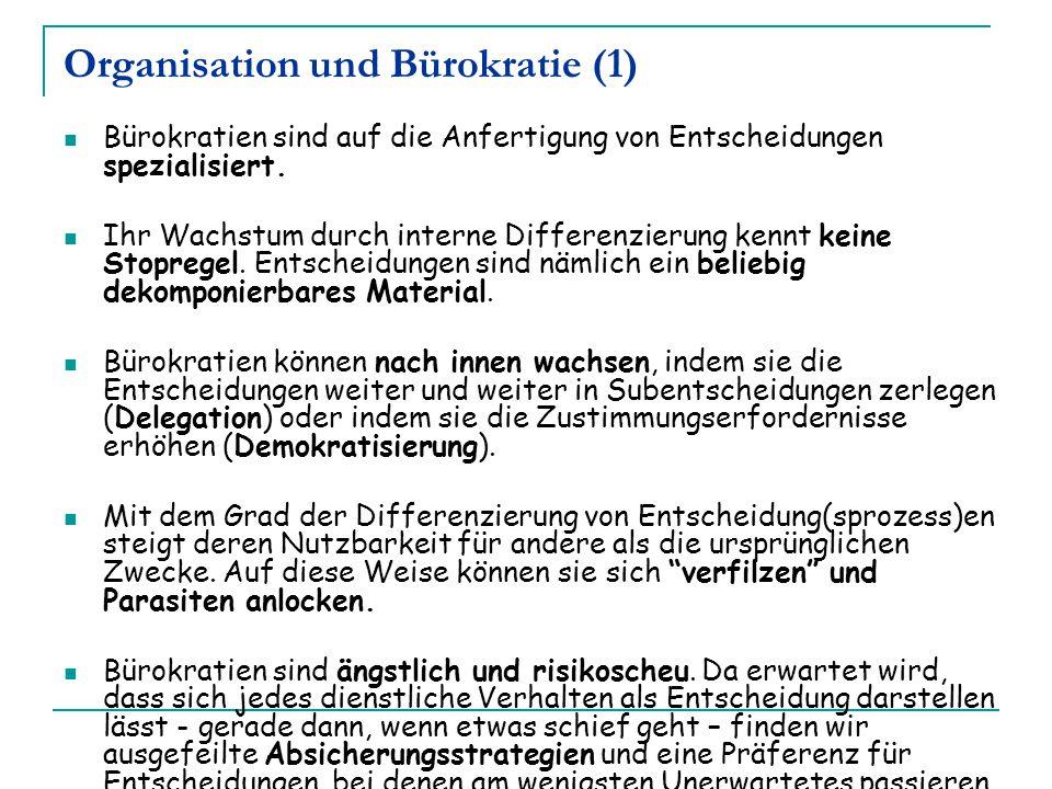 Organisation und Bürokratie (1) Bürokratien sind auf die Anfertigung von Entscheidungen spezialisiert. Ihr Wachstum durch interne Differenzierung kenn