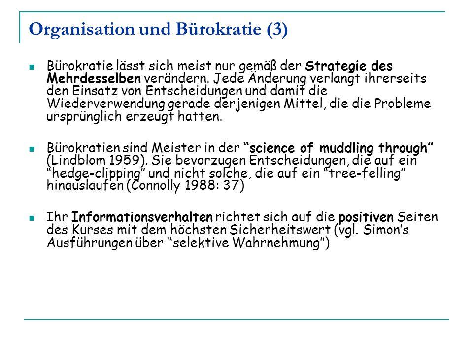 Organisation und Bürokratie (3) Bürokratie lässt sich meist nur gemäß der Strategie des Mehrdesselben verändern. Jede Änderung verlangt ihrerseits den