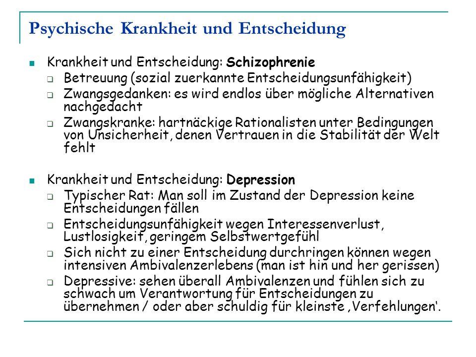 Psychische Krankheit und Entscheidung Krankheit und Entscheidung: Schizophrenie  Betreuung (sozial zuerkannte Entscheidungsunfähigkeit)  Zwangsgedan
