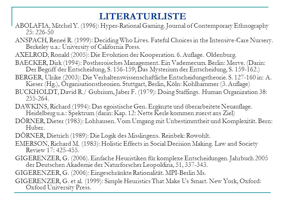 LITERATURLISTE ABOLAFIA, Mitchel Y. (1996): Hyper-Rational Gaming. Journal of Contemporary Ethnography 25: 226-50 ANSPACH, Reneé R. (1999): Deciding W