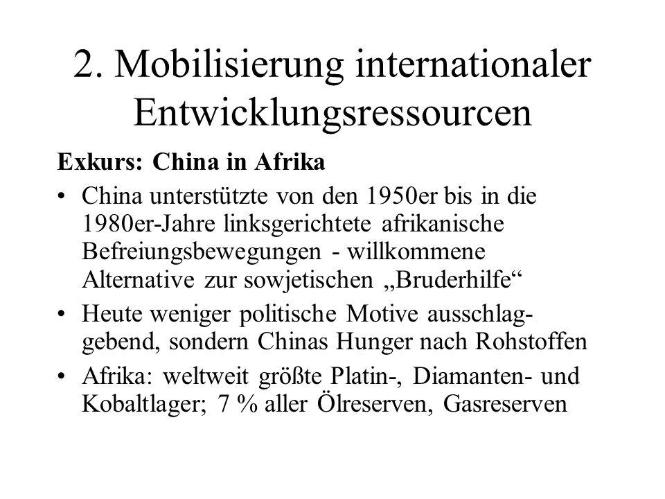 2. Mobilisierung internationaler Entwicklungsressourcen Exkurs: China in Afrika China unterstützte von den 1950er bis in die 1980er-Jahre linksgericht