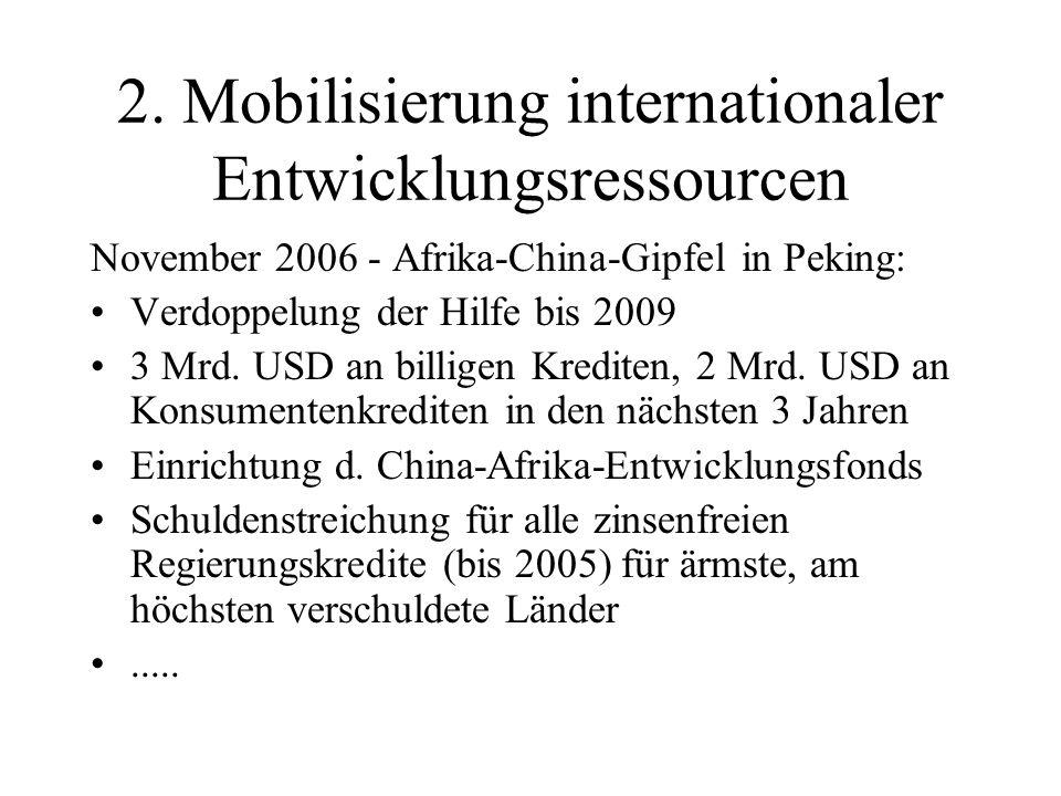 2. Mobilisierung internationaler Entwicklungsressourcen November 2006 - Afrika-China-Gipfel in Peking: Verdoppelung der Hilfe bis 2009 3 Mrd. USD an b