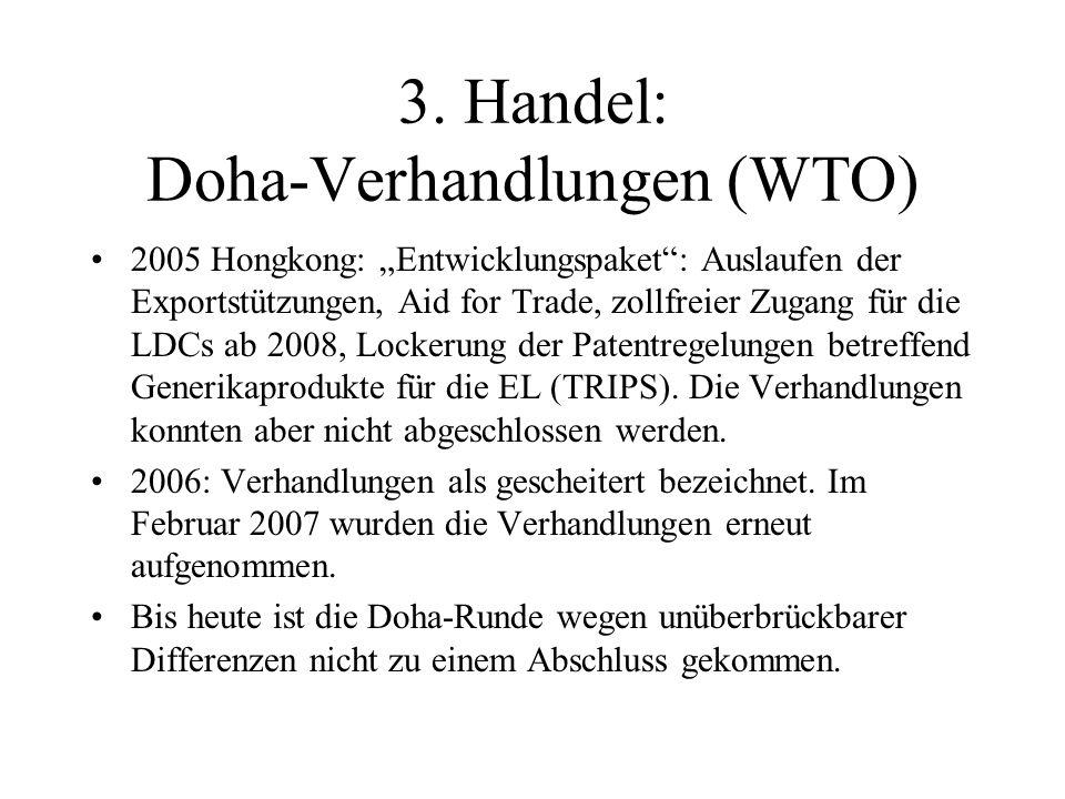 """3. Handel: Doha-Verhandlungen (WTO) 2005 Hongkong: """"Entwicklungspaket"""": Auslaufen der Exportstützungen, Aid for Trade, zollfreier Zugang für die LDCs"""