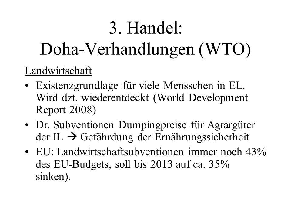 3. Handel: Doha-Verhandlungen (WTO) Landwirtschaft Existenzgrundlage für viele Mensschen in EL.