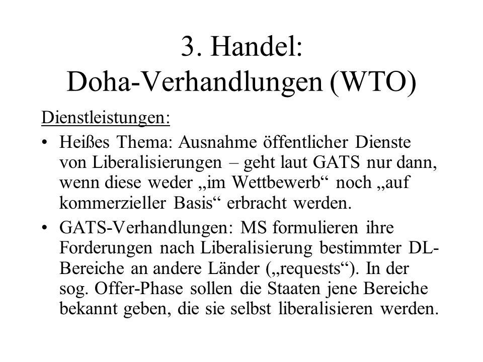 3. Handel: Doha-Verhandlungen (WTO) Dienstleistungen: Heißes Thema: Ausnahme öffentlicher Dienste von Liberalisierungen – geht laut GATS nur dann, wen