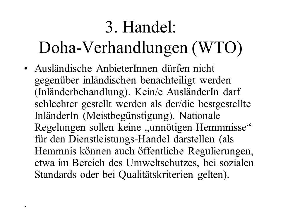 3. Handel: Doha-Verhandlungen (WTO) Ausländische AnbieterInnen dürfen nicht gegenüber inländischen benachteiligt werden (Inländerbehandlung). Kein/e A