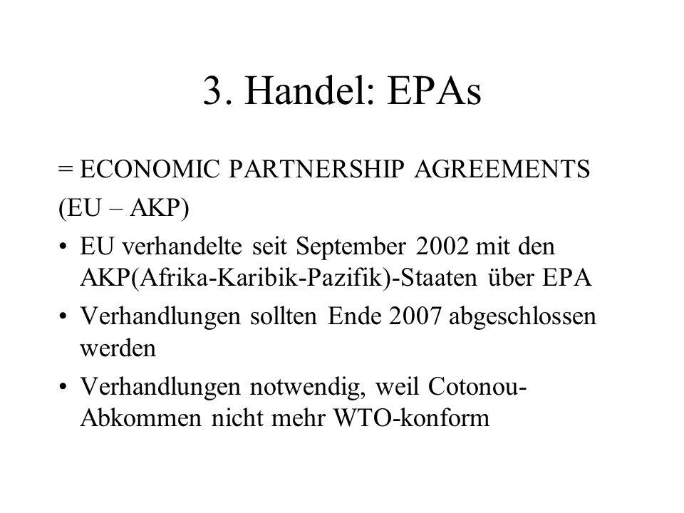 3. Handel: EPAs = ECONOMIC PARTNERSHIP AGREEMENTS (EU – AKP) EU verhandelte seit September 2002 mit den AKP(Afrika-Karibik-Pazifik)-Staaten über EPA V