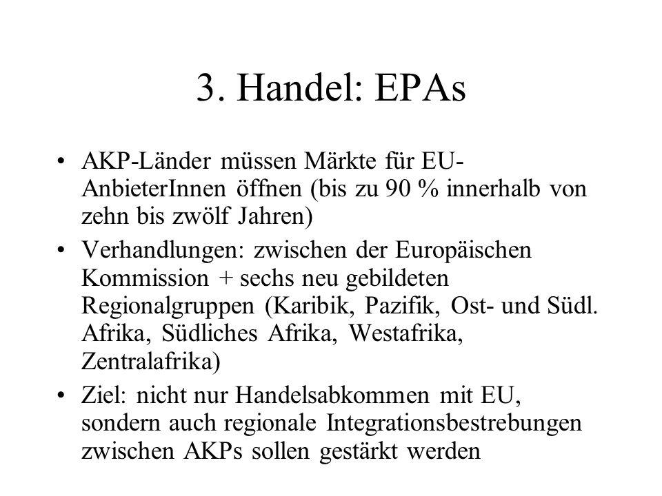 3. Handel: EPAs AKP-Länder müssen Märkte für EU- AnbieterInnen öffnen (bis zu 90 % innerhalb von zehn bis zwölf Jahren) Verhandlungen: zwischen der Eu