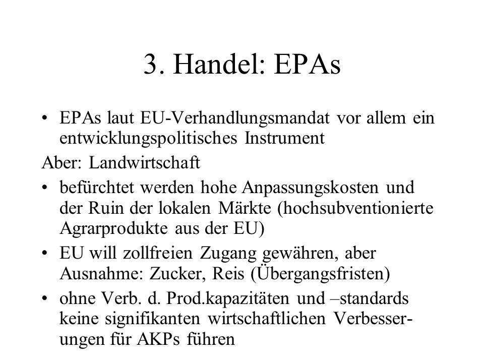 3. Handel: EPAs EPAs laut EU-Verhandlungsmandat vor allem ein entwicklungspolitisches Instrument Aber: Landwirtschaft befürchtet werden hohe Anpassung