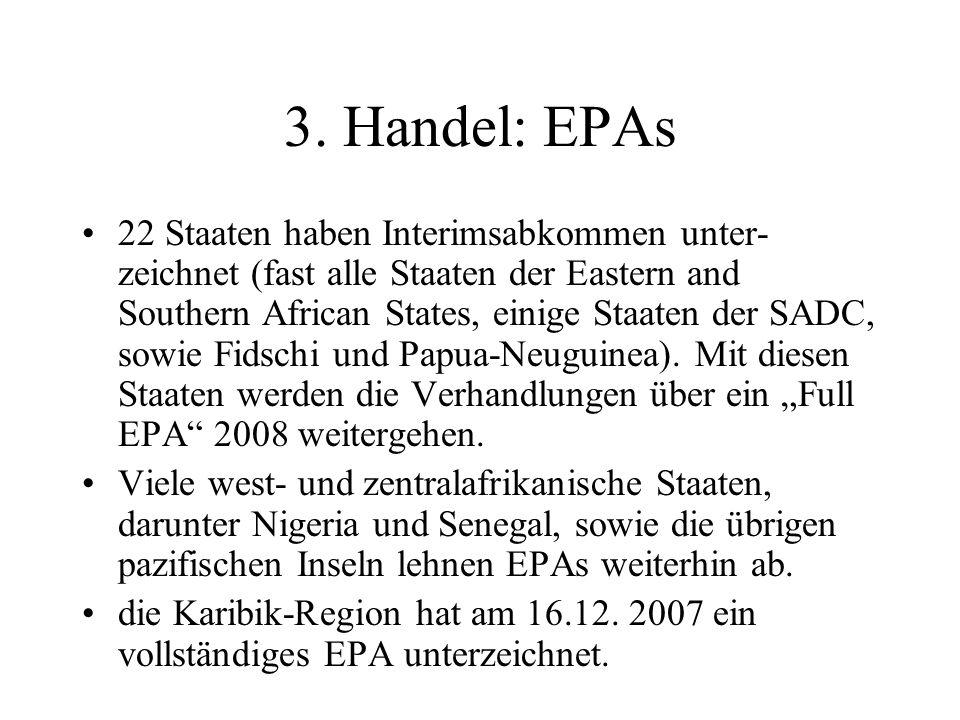 3. Handel: EPAs 22 Staaten haben Interimsabkommen unter- zeichnet (fast alle Staaten der Eastern and Southern African States, einige Staaten der SADC,