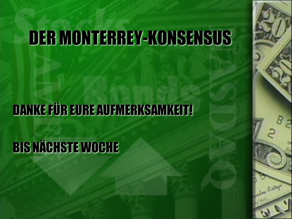 DER MONTERREY-KONSENSUS DANKE FÜR EURE AUFMERKSAMKEIT.