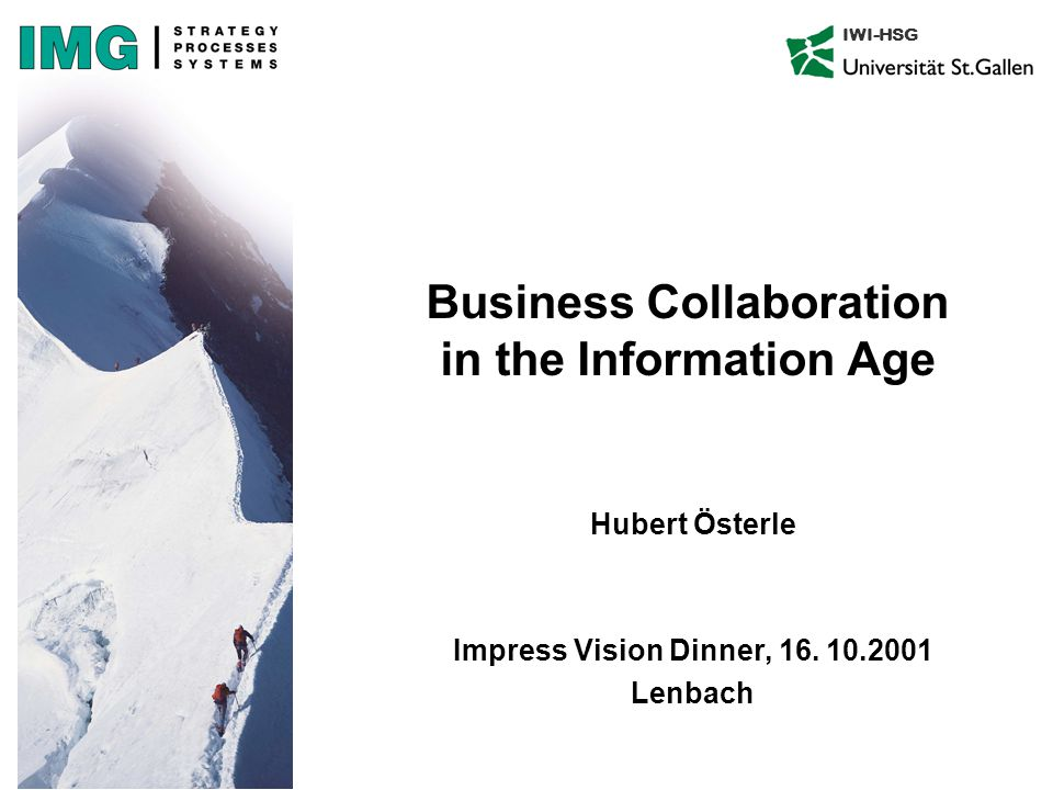 IWI-HSG Business Collaboration in the Information Age Hubert Österle Impress Vision Dinner, 16.