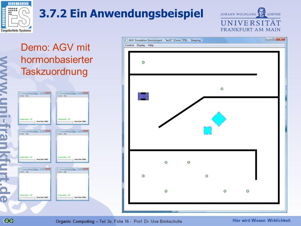 Hier wird Wissen Wirklichkeit Organic Computing – Teil 3e, Folie 16 - Prof. Dr. Uwe Brinkschulte Demo: AGV mit hormonbasierter Taskzuordnung 3.7.2 Ein