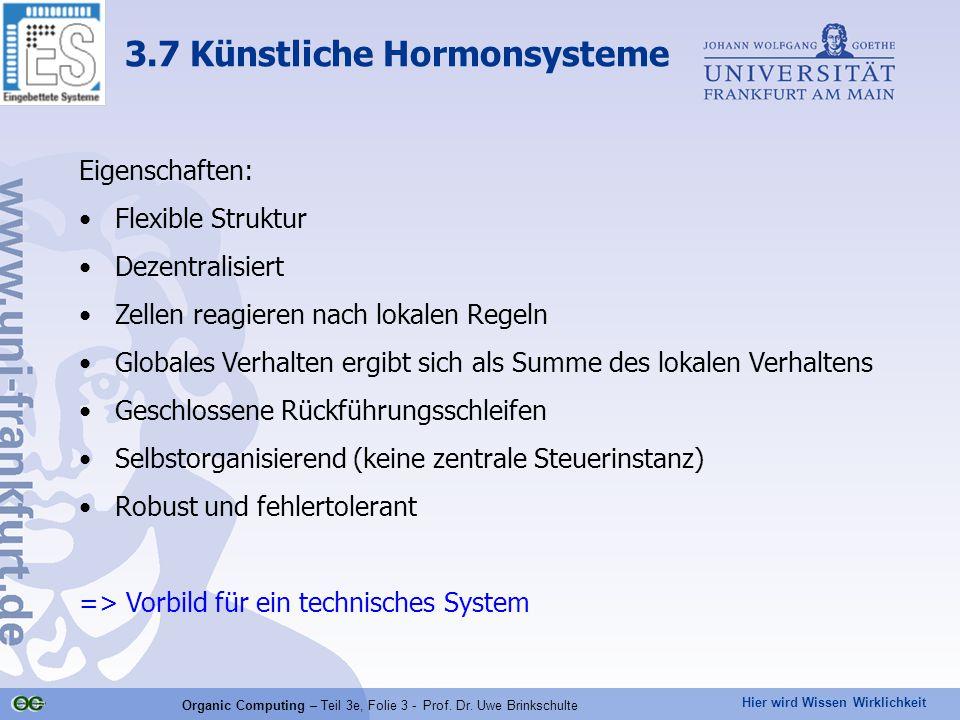 Hier wird Wissen Wirklichkeit Organic Computing – Teil 3e, Folie 3 - Prof. Dr. Uwe Brinkschulte Eigenschaften: Flexible Struktur Dezentralisiert Zelle