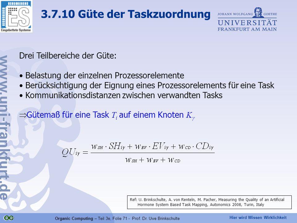 Hier wird Wissen Wirklichkeit Organic Computing – Teil 3e, Folie 71 - Prof. Dr. Uwe Brinkschulte Drei Teilbereiche der Güte: Belastung der einzelnen P