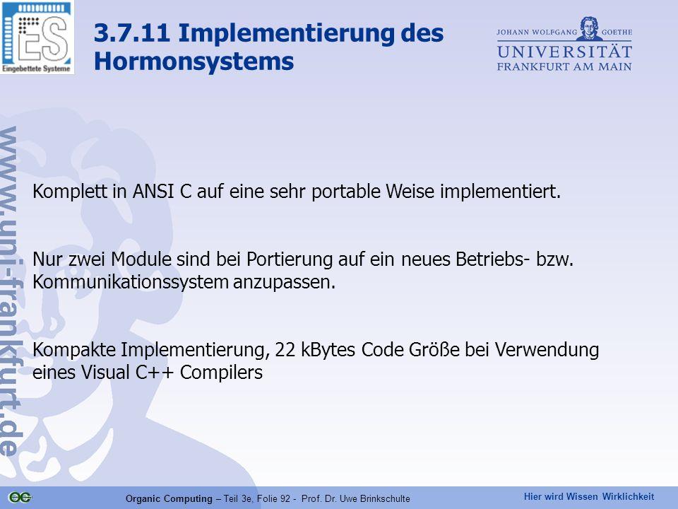 Hier wird Wissen Wirklichkeit Organic Computing – Teil 3e, Folie 92 - Prof. Dr. Uwe Brinkschulte 3.7.11 Implementierung des Hormonsystems Komplett in