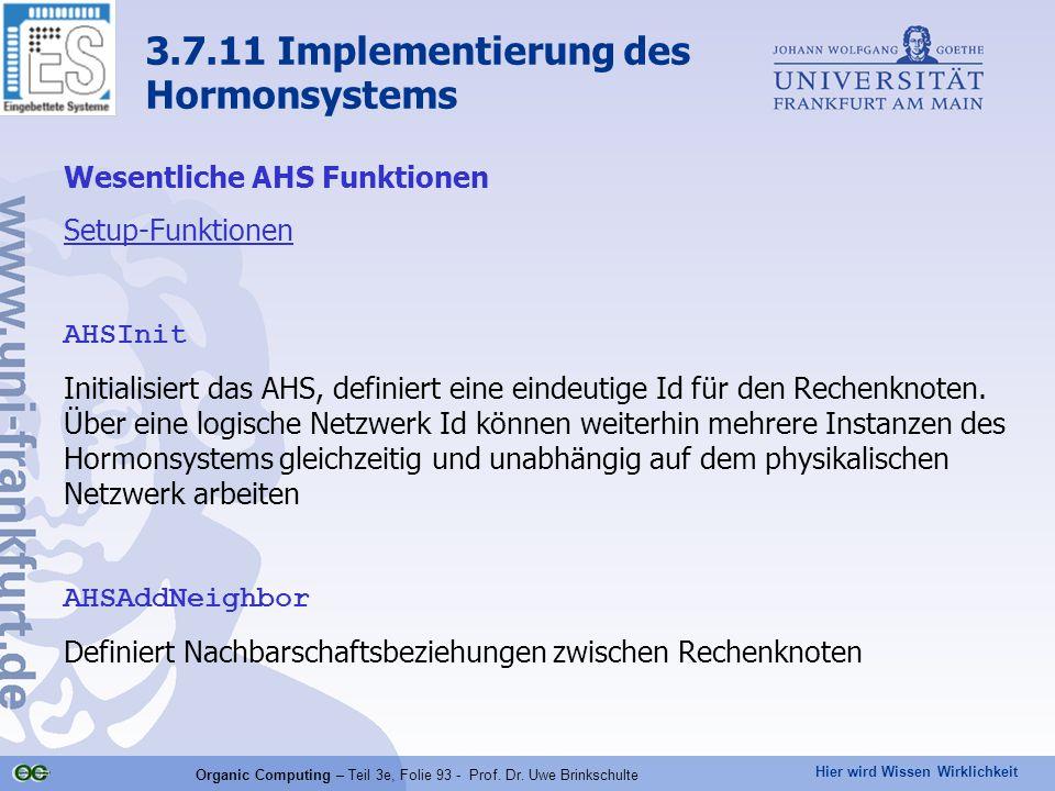 Hier wird Wissen Wirklichkeit Organic Computing – Teil 3e, Folie 93 - Prof. Dr. Uwe Brinkschulte 3.7.11 Implementierung des Hormonsystems Wesentliche