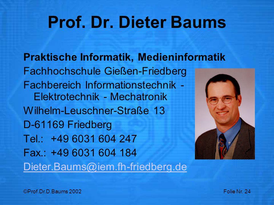 ©Prof.Dr.D.Baums 2002Folie Nr. 24 Prof. Dr. Dieter Baums Praktische Informatik, Medieninformatik Fachhochschule Gießen-Friedberg Fachbereich Informati