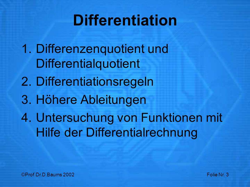 ©Prof.Dr.D.Baums 2002Folie Nr. 3 1.Differenzenquotient und Differentialquotient 2.Differentiationsregeln 3.Höhere Ableitungen 4.Untersuchung von Funkt