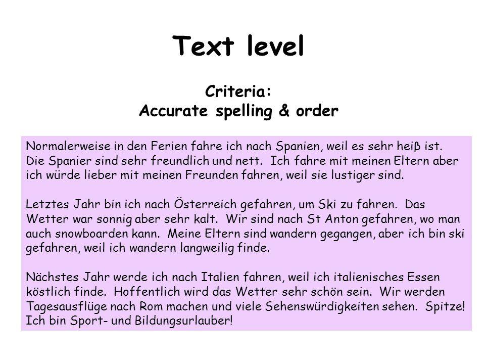 Text level Criteria: Accurate spelling & order Normalerweise in den Ferien fahre ich nach Spanien, weil es sehr heiβ ist.