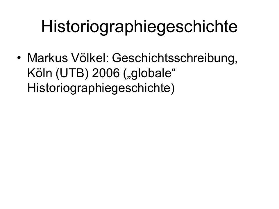 "Historiographiegeschichte Markus Völkel: Geschichtsschreibung, Köln (UTB) 2006 (""globale Historiographiegeschichte)"