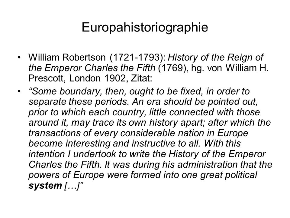 Europahistoriographie William Robertson (1721-1793): History of the Reign of the Emperor Charles the Fifth (1769), hg. von William H. Prescott, London