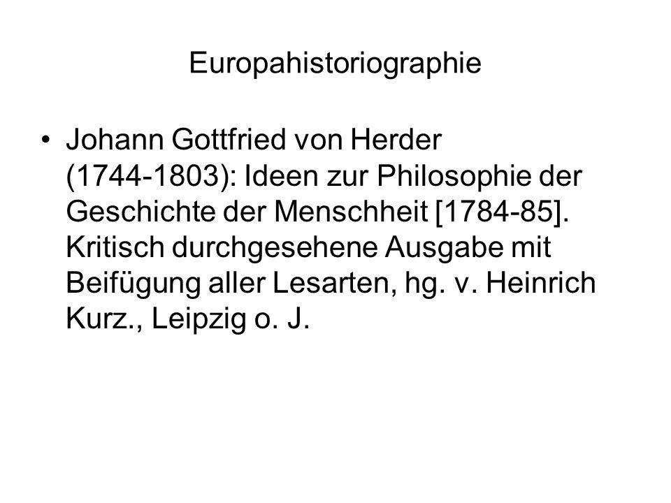 Europahistoriographie Johann Gottfried von Herder (1744-1803): Ideen zur Philosophie der Geschichte der Menschheit [1784-85].