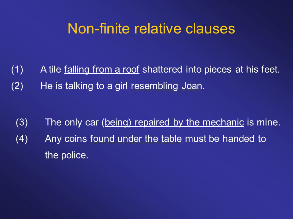 Non-finite relative clauses (1)A tile falling from a roof shattered into pieces at his feet. (2)He is talking to a girl resembling Joan. (3)The only c