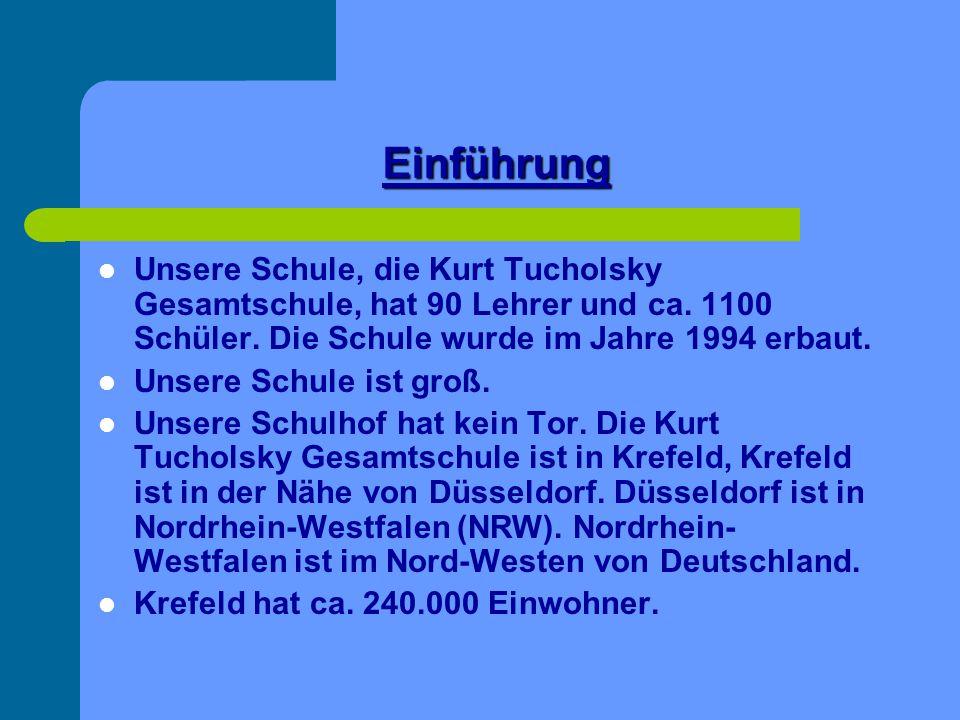Einführung Unsere Schule, die Kurt Tucholsky Gesamtschule, hat 90 Lehrer und ca. 1100 Schüler. Die Schule wurde im Jahre 1994 erbaut. Unsere Schule is