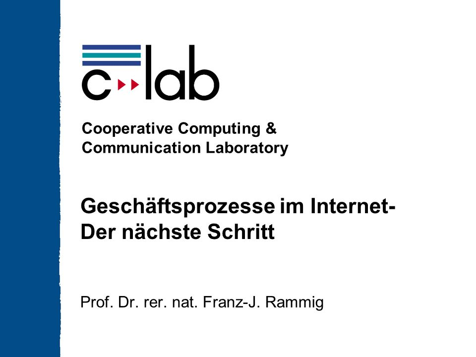 Cooperative Computing & Communication Laboratory Geschäftsprozesse im Internet- Der nächste Schritt Prof.
